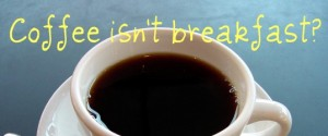coffee is not breakfast