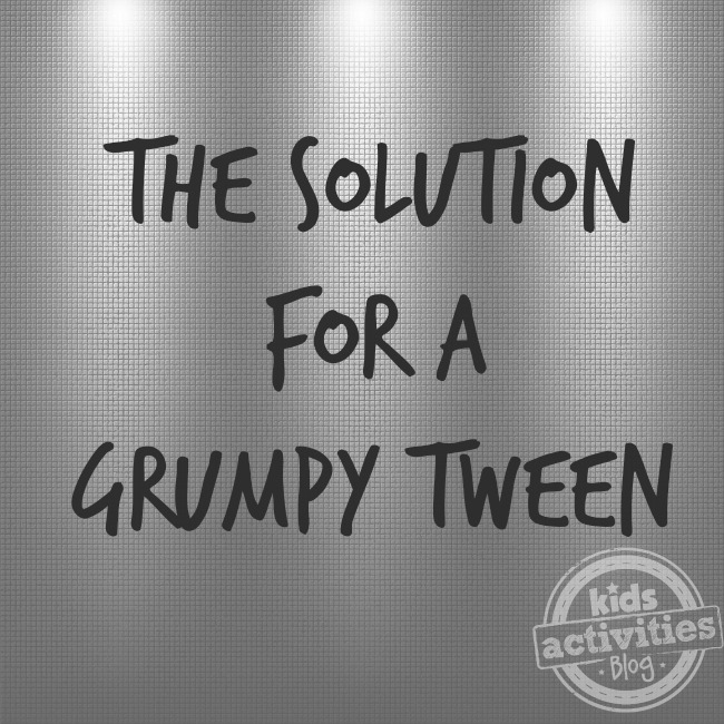 The solution for a grumpy tween - Kids Activities Blog