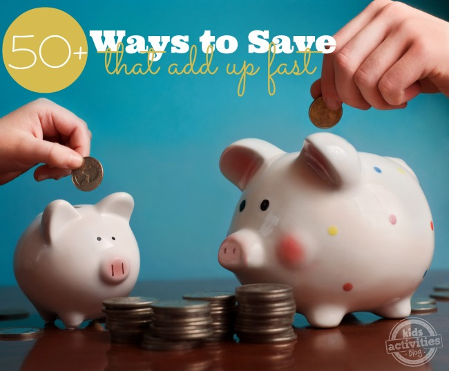50 Ways to Save that Add up Fast - Kids Activities Blog