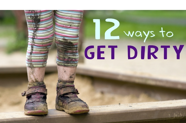 12 ways to get dirty with your kids