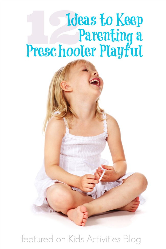 12 Ideas to Keep Parenting a Preschooler Playful