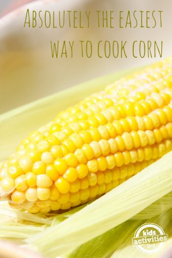 Absolutely the easiest way to cook corn ever from Kids Activities Blog