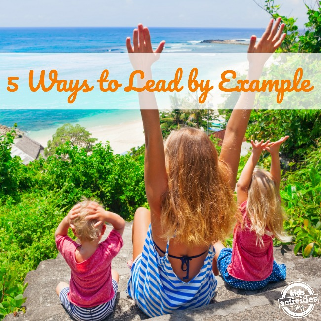 5 Ways to Lead by Example in Parenting