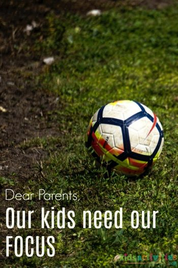 Dear Parents Our Kids Need Our Focus