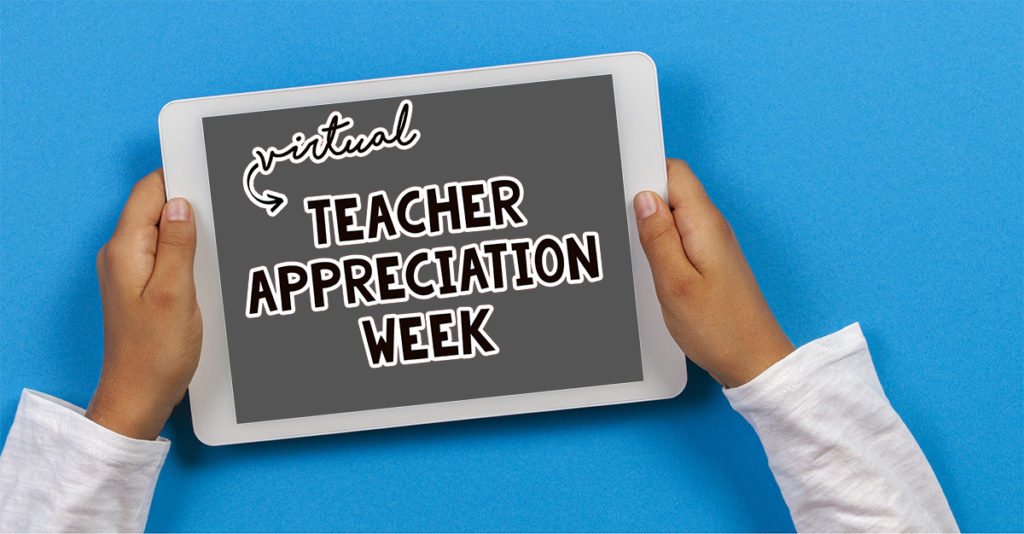 Virtual Teacher Appreciation Week written on a tablet with a student's hands holding the tablet.