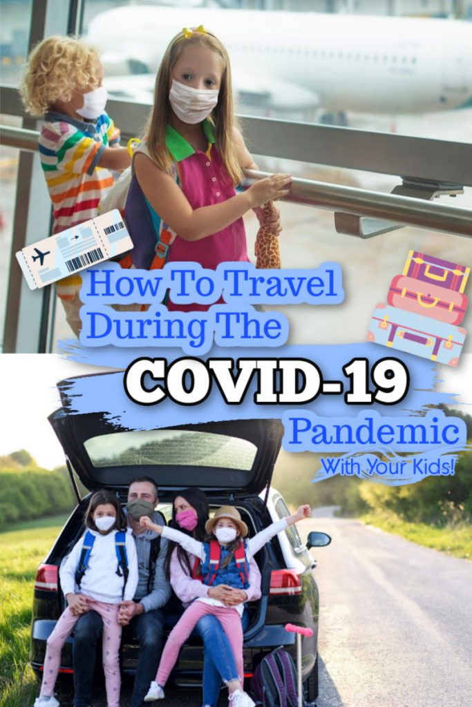 How To Travel During The COVID-19 Pandemic With Your Kids